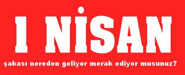 1 nisan þakasý nereden geliyor biliyor musunuz?