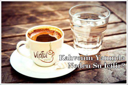 Türk Kahvesi Neden Su ile Ýçilmeli